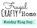 Frugal Crafty Home Monday Blog Hop