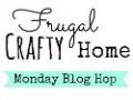 Frugal Crafty Home Monday Blog Hop