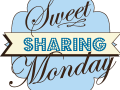 Sweet Sharing Monday