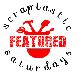 Scraptastic Saturday Featured