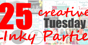 25 Creative Tuesday Linky Parties