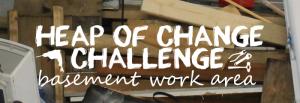 Heap of Change Challenge Basement Work Area