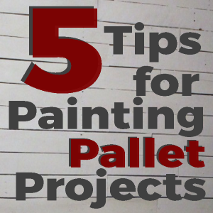 5 Tips for Painting Pallet Projects