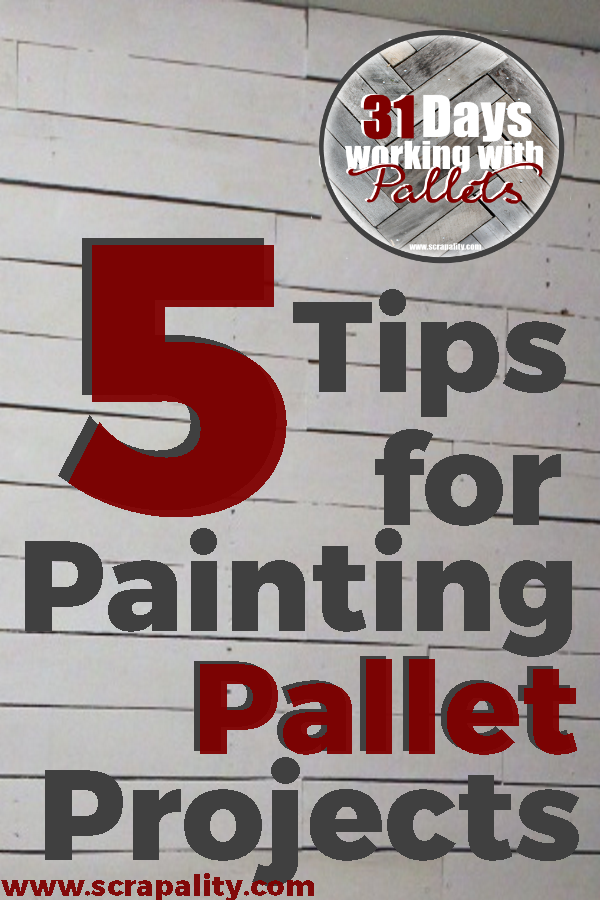 5 Tips For Painting Pallet Projects Scrapality
