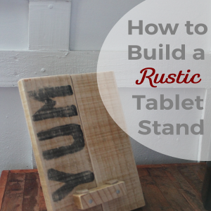 How to Build a Rustic Tablet Stand for the Kitchen