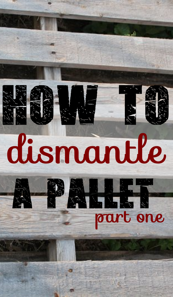 How to Dismantle a Pallet Part One
