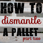 How to Dismantle a Pallet Part Two