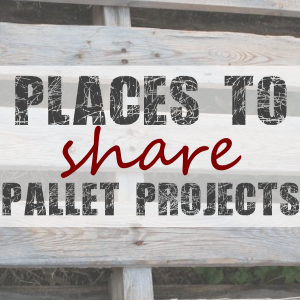 Places to Share Your Pallet Projects