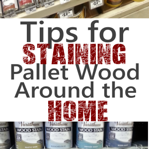 Tips for Staining Pallet Wood Around the Home
