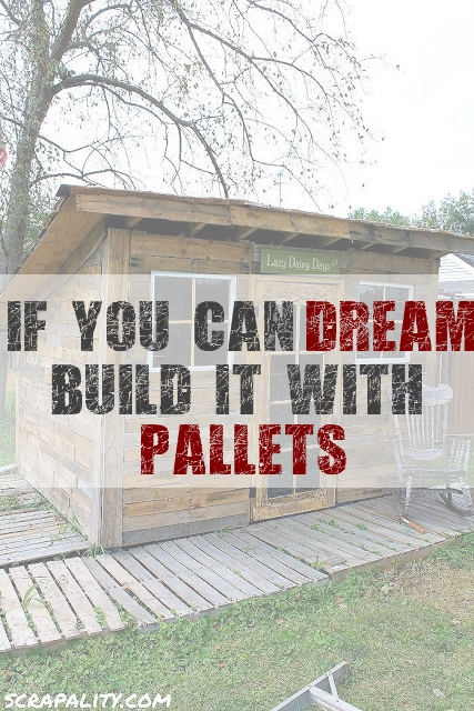 if you can dream build it with pallets