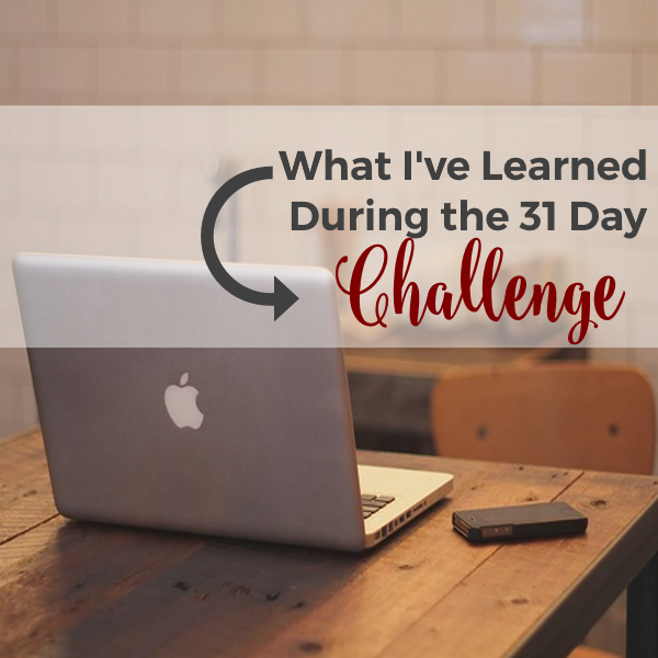 What I've Learned During the 31 Day Challenge