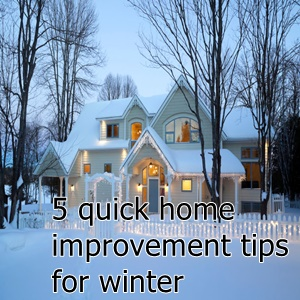 5 Quick Home Improvement Tips For  Winter -Guest Post
