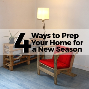 4 Ways to Prep Your Home for a New Season