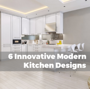 6 Most Innovative Kitchen Design Ideas that you can Apply to your Home