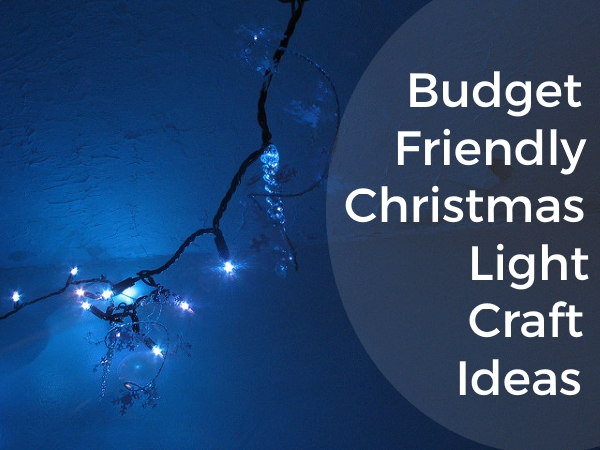 Budget Friendly Christmas Light Craft Ideas