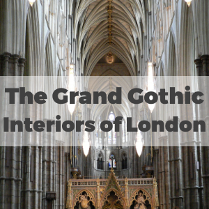 The Grand Gothic Interiors of London