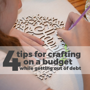 4 Tips for Crafting on a Budget while getting out of debt