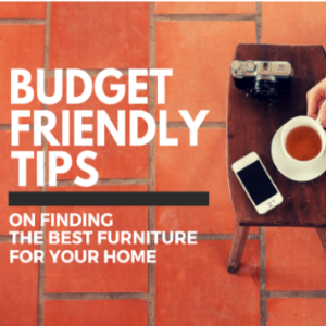 Budget-Friendly Tips on Finding the Best Furniture for  Your Home