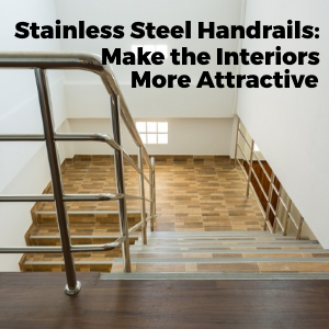 Stainless Steel Handrails Make the Interiors More Attractive