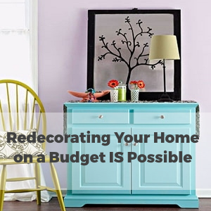 Redecorating Your Home on a Budget IS Possible