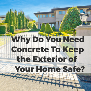 Why Do You Need Concreting To Keep The Exterior Of Your Home Safe Featured