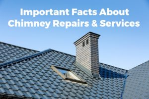 Check Out Some Important Facts about Chimney Repairs and Services