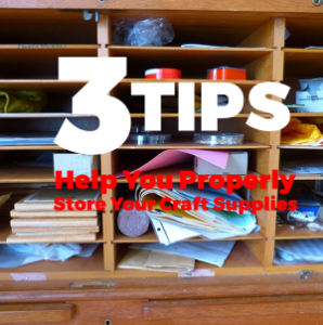 3 Tips to Help You Properly Store Your Craft Supplies