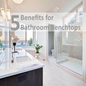 Top 5 Benefits for Bathroom Benchtops