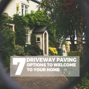 7 Driveway Paving Options to Welcome to Your Home