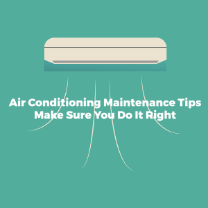 Air Conditioner Maintenance Tips: Make Sure You Do It Right
