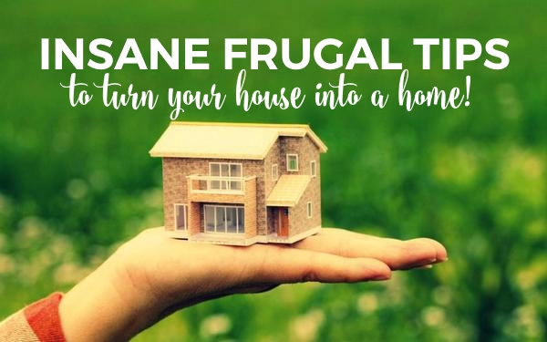 insane-frugal-tips-to-turn-your-house-into-a-home