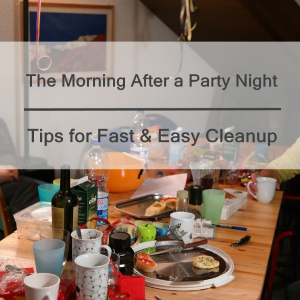 The Morning After A Party Night – 5 Tips For Fast & Easy Cleanup