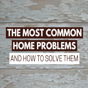 The Most Common Home Problems and How to Solve Them