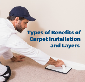 Types and Benefits of Carpet Installation and Layers