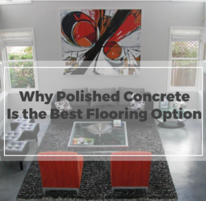 Why Polished Concrete Is The Best Flooring Option Available