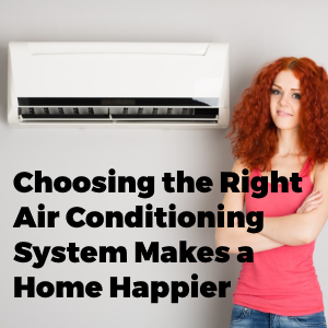 Choosing the Right Air Conditioning System Makes Your Home a Happier