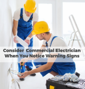 Consider Commercial Electrician When You Notice Electric Warning Signs