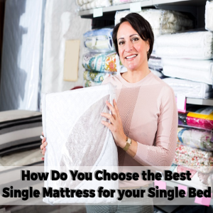 How Do You Choose the Best Single Mattress for Your Single Bed