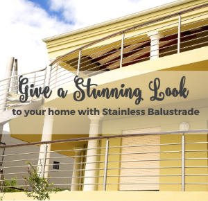 Give With a Stunning Look to Your Home with Stainless Steel Balustrade