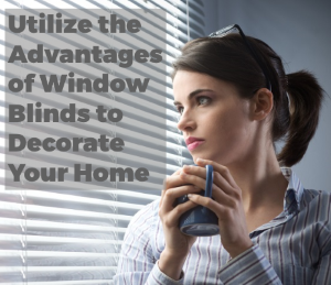 Utilize the Advantages of Window Blinds to Decorate Your Home