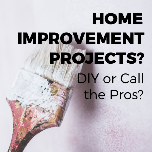 Home Improvement Projects: DIY or Call the Professionals?