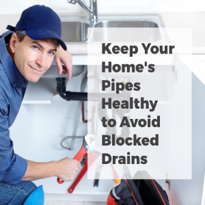 Keep Your Home's Pipes Healthy To Avoid Blocked Drains