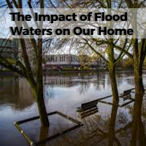 The Impact of Flood Water on our Home