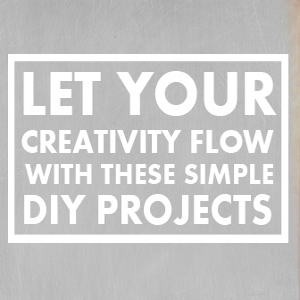 Let Your Creativity Flow with These Simple DIY Projects