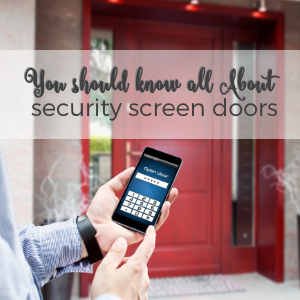 You Should Know All About Security Screen Doors for Home
