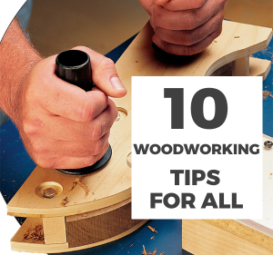 Top 10 Woodworking Tips For All, Beginners and Pros