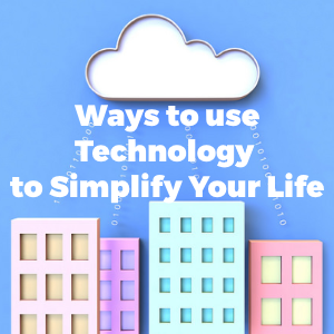 7 Ways to Use Technology to Simplify Your Life