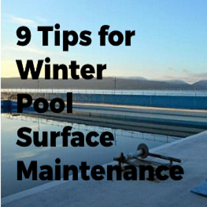 9 Tips for Winter Pool Surface Maintenance