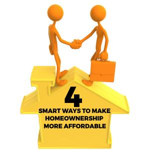 4 Smart Ways to Make Homeownership More Affordable