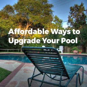 Affordable Ways to Upgrade Your Swimming Pool